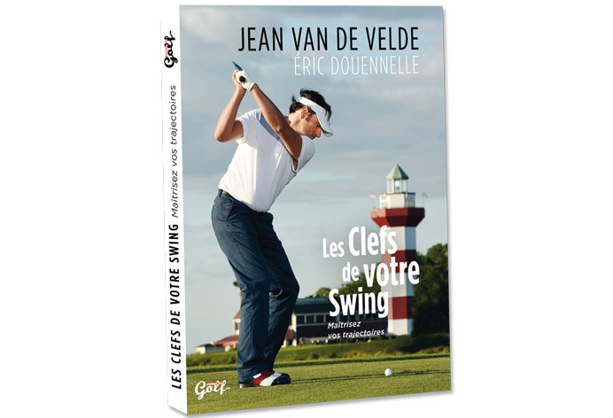 Les clefs de votre swing par Jean Van de Velde